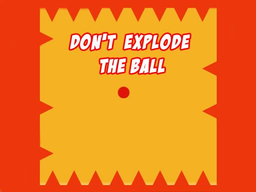 Play Dont Explode the Ball Now!