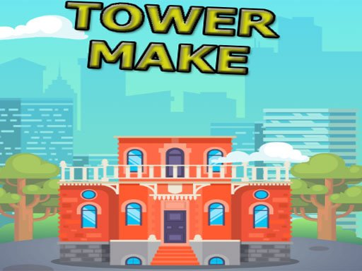 Play Tower Make Now!