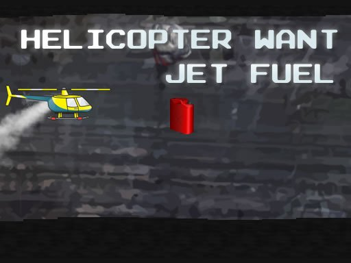 Play Helicopter Want Jet Fuel Now!