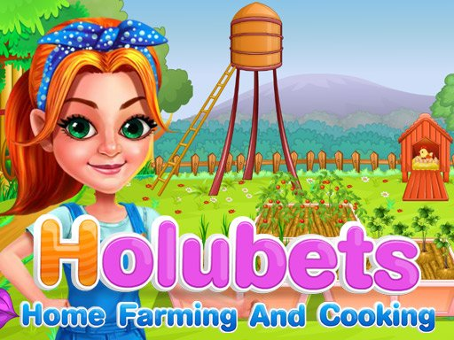 Play Holubets Home Farming and Cooking Now!