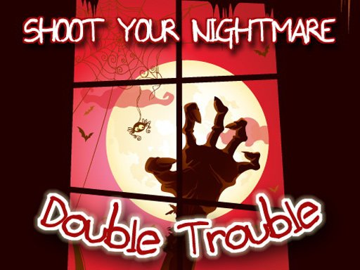 Play Shoot Your Nightmare - Double Trouble Now!