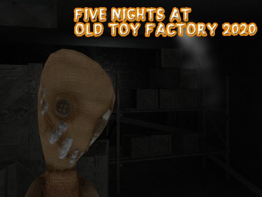 Play Five Nights At Old Toy Factory 2020 Now!