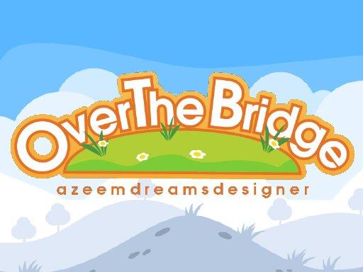 Play Over the bridge Now!