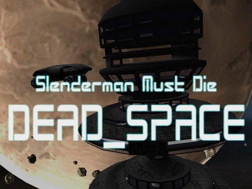 Play Slenderman Must Die: Dead Space Now!