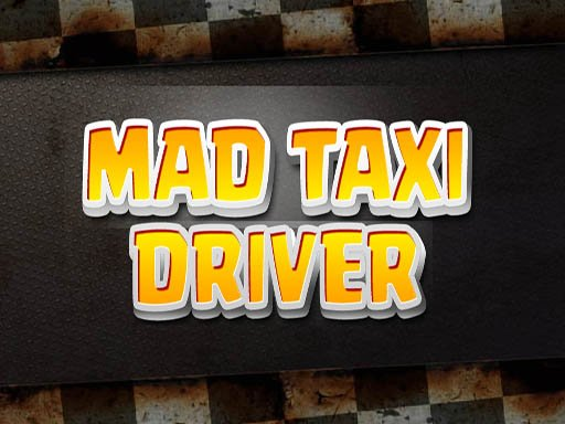 Play Mad Taxi Driver Now!