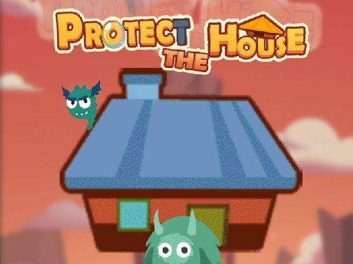 Play Protect The House Now!
